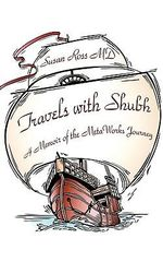 Travels With Shubh : A Memoir of the Metaworks Journey - Susan Ross MD
