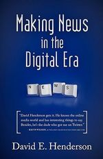 Making News in the Digital Era - David Henderson