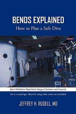 Bends Explained : How to Plan a Safe Dive - Jeffrey Rudell