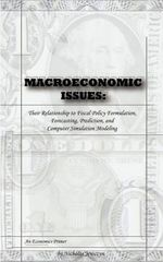 Macroeconomic Issues : Their Relationship to Fiscal Policy Formulation, Forecasting, Prediction, and Computer Simulation Modeling - Nicholas Jewczyn