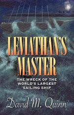 Leviathan's Master : The Wreck of the World's Largest Sailing Ship - David Quinn