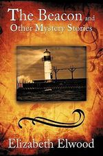 The Beacon and Other Mystery Stories - Elizabeth Elwood