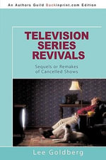 Television Series Revivals : Sequels or Remakes of Cancelled Shows - Lee Goldberg