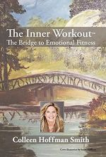 The Inner Workout : The Bridge to Emotional Fitness - Colleen Hoffman Smith