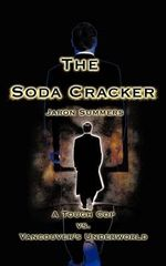 The Soda Cracker : A Tough Cop Vs. Vancouver's Underworld - Jaron Summers