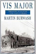 Vis Major : Railroad Men, an Act of God, White Death at Wellington - Burwash Martin