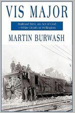 Vis Major : Railroad Men, an Act of God, White Death at Wellington - Martin Burwash