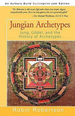 Jungian Archetypes : Jung, Godel, and the History of Archetypes - Robin Robertson