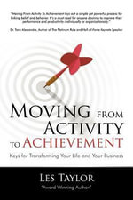 Moving from Activity to Achievement : Keys for Transforming Your Life and Your Business - Les Taylor