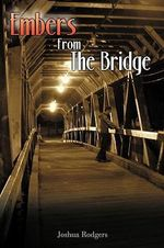 Embers from the Bridge - Joshua Rodgers