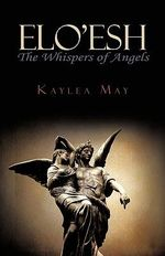 Elo'esh : The Whispers of Angels - Kaylea May