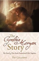 The Cynthia Morgan Story : The Novel of Two Souls Predestined to Be Together - Pat Gillespie