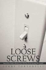 Loose Screws : Anecdotes from a Bronx Boy Who Has Lived Around the World - Gerry Tortorelli