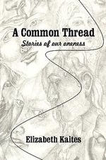 A Common Thread : Stories of Our Oneness - Elizabeth Kaites