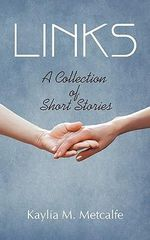 Links : A Collection of Short Stories - Kaylia Metcalfe