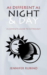 As Different as Night and Day : A Complete Guide to Astrology - Jennifer Rubino