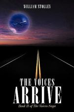 The Voices Arrive : The Voices Saga - William Stolley