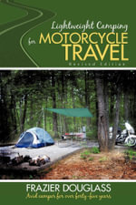 Lightweight Camping for Motorcycle Travel : Revised Edition - Frazier Douglass