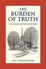 The Burden of Truth : A Gillian Jones Mystery - Lois Lewandowski