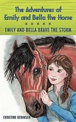 The Adventures of Emily and Bella the Horse : Emily and Bella Brave the Storm - Christine Robinson