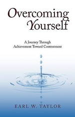 Overcoming Yourself : A Journey Through Achievement Toward Contentment - Earl Taylor