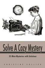 Solve a Cozy Mystery : 35 Mini-mysteries With Solutions - Christine Collier