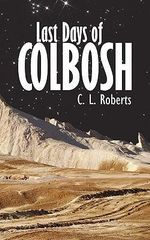 Last Days of Colbosh : The Illustrated Biography - Chris Roberts