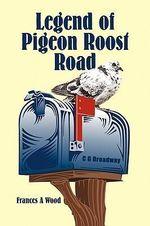 Legend of Pigeon Roost Road - Frances Wood