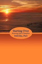 Starting over : Renewing Life in Transition - Will Ellis