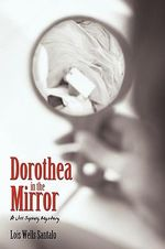 Dorothea in the Mirror : A Jill Szekely Mystery - Lois Santalo