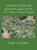 Desert Wisdom/Agaves and Cacti : Co2, Water, Climate Change - Park S. Nobel