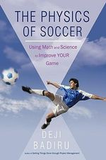 The Physics of Soccer : Using Math and Science to Improve Your Game - Badiru Deji