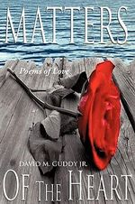 Matters of the Heart : Poems of Love - David Guddy
