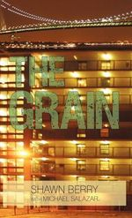 The Grain : An Autobiography - Shawn Berry
