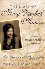 The Diary of Mary Elizabeth Auman, Seagrove, North Carolina, 1928-1930 : Proto-feminist in the Age of Jazz - William Thomas Auman