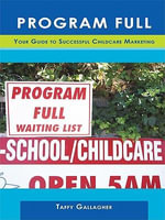Program Full : Your Guide to Successful Childcare Marketing - Taffy Gallagher