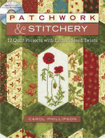 Patchwork & Stitchery! : 12 Quilt Projects with Embroidered Twists - Carol Phillipson