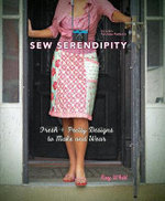 Sew Serendipity : Fresh and Pretty Designs to Make and Wear - Kay Whitt