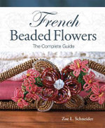 French Beaded Flowers : The Complete Guide - Zoe L. Schneider