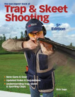 Gun Digest Book of Trap & Skeet Shooting : Your Guide to Selection, Use, Safety and Self-Defe... - Rick Sapp