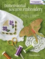 Dimensional Machine Embroidery : 10+ Specialty Techniques for Amazing Results - Deborah Jones