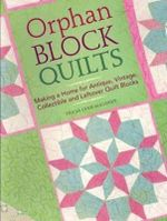 Orphan Block Quilts : Making a Home for Antique, Vintage, Collectible and Leftover Quilt Blocks - Tricia Lynn Maloney