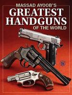 Massad Ayoob's Greatest Handguns of the World - Massad Ayoob