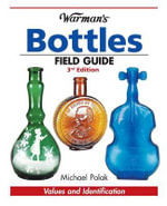 Warman's Bottles Field Guide : Values and Identification - Michael Polak