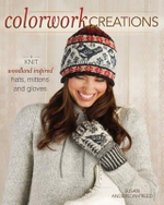 Colorwork Creations : 30+ Patterns to Knit Gorgeous Hats, Mittens and Gloves - Susan Anderson-Freed