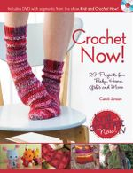 Crochet Now! : 29 Projects For Baby, Home, Gifts And More - Candi Jensen