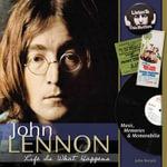 John Lennon :  Life Is What Happens - John Borack