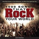 1,000 Songs That Rock Your World : From Rock Classics to One-hit Wonders, the Music That Lights Your Fire - Dave Thompson