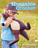 Huggable Crochet : 20 Cuddly Stuffed Animals for Kids of All Ages - Christine Lucas