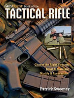 Gun Digest Book of the Tactical Rifle : A User's Guide - Patrick Sweeney